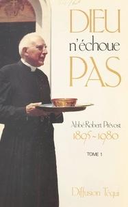 Robert Prevost et Jean-Pierre Ravotti - Dieu n'échoue pas (1). Un témoin se lève.
