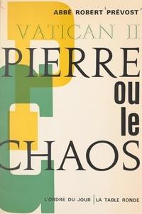 Robert Prevost - Vatican II : Pierre ou le chaos.