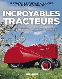 Robert Pripps - Incroyables tracteurs - Les tracteurs agricoles classiques les plus rares du monde.