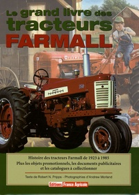 Robert Pripps et Andrew Morland - Le Grand Livre des tracteurs Farmall.