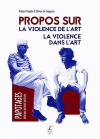 Robert Pujade et Olivier de Sagazan - Propos sur la violence de l'art, la violence dans l'art.