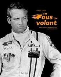 Robert Puyal - Les fous du volant - Vie et destin des passionnés de l'automobile.