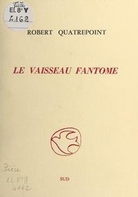 Robert Quatrepoint - Le vaisseau fantôme.
