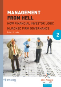 Robert R. Locke - Management From Hell - How Financial Investor Logic Hijacked Firm Governance.