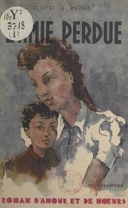 Robert-R. Métais et Edmond Spalikowski - L'amie perdue - Roman d'amour et de mœurs.