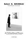 Robert-R Rousseau - De l'inconditionnel humain, l'oeil gauche pour regarder le monde, l'oeil droit pour la photographie - Livre 1.