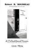 Robert-R Rousseau - De l'inconditionnel humain, l'oeil gauche pour regarder le monde, l'oeil droit pour la photographie - Livre 3.