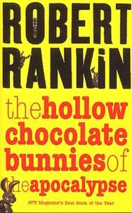 Robert Rankin - The hollow chocolate bunnies of the apocalypse.