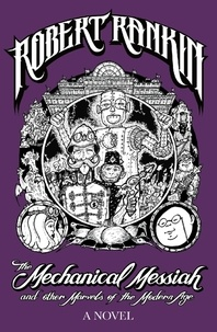 Robert Rankin - The Mechanical Messiah and Other Marvels of the Modern Age - A Novel.