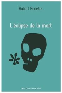 Robert Redeker - L'éclipse de la mort.