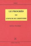 Robert Redeker - Le Progrès ou l'opium de l'histoire.