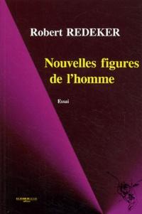 Robert Redeker - Nouvelles figures de l'homme - Inhumain, déshumain, néghumain.