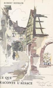 Robert Redslob et Robert Kuven - Ce que raconte l'Alsace.