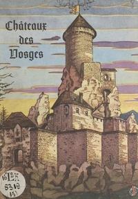 Robert Redslob et Jean Schmitt - Châteaux des Vosges - Leur passé, leur état actuel, leur reconstitution par l'image.