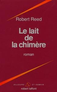 Robert Reed - Le lait de la chimère.