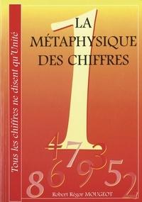 Robert-Régor Mougeot - La métaphysique des chiffres - Tous les chiffres ne disent qu'unité.