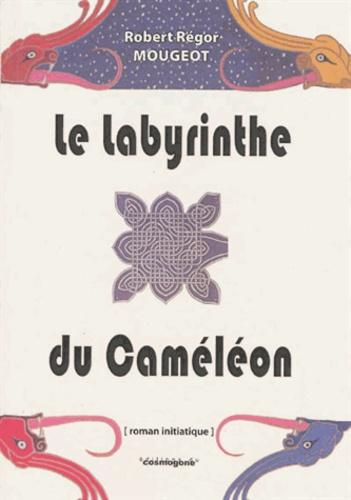 Robert-Régor Mougeot - Le Labyrinthe du caméléon.
