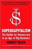 Robert Reich - Supercapitalism - The Battle for Democracy in an Age of Big Business.