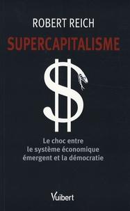 Deedr.fr Supercapitalisme - Le choc entre le système économique émergent et la démocratie Image