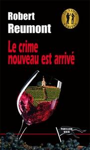 Robert Reumont - Le crime nouveau est arrivé.