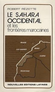 Robert Rézette - Le Sahara occidental et les frontières marocaines.