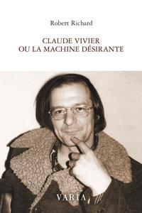 Robert Richard - Claude Vivier ou la machine désirante.