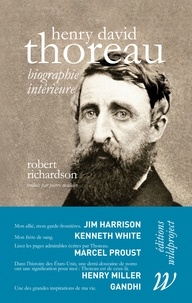 Robert Richardson - Henry David Thoreau - Biographie intérieure.