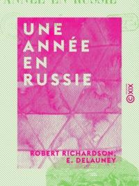 Robert Richardson et E. Delauney - Une année en Russie.