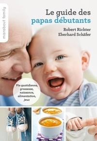 Robert Richter et Eberhard Schäfer - Le guide pratique des papas débutants.
