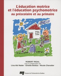 L'éducation motrice et l'éducation psychomotrice au préscolaire et au primaire - Robert Rigal |