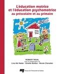 Robert Rigal - L'éducation motrice et l'éducation psychomotrice au préscolaire et au primaire.