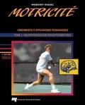 Robert Rigal - Motricité humaine : fondements et applications pédagogiques - Tome 1, Neurophysiologie perceptivomotrice.