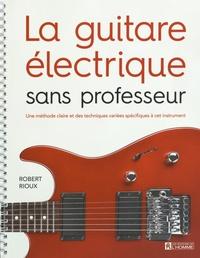 Robert Rioux - La guitare électrique sans professeur - Une méthode claire et des techniques variées spécifiques à cet instrument.