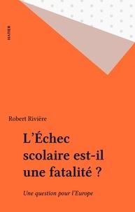 Robert Rivière - L'échec scolaire est-il une fatalité ? - Une question pour l'Europe.