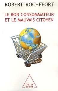 Robert Rochefort - Le bon consommateur et le mauvais citoyen.