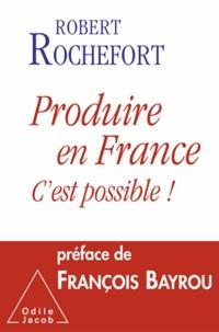 Robert Rochefort - Produire en France, c'est possible !.