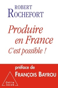 Robert Rochefort - Produire en France, c'est possible !.