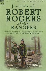 Robert Rogers - Journals of Robert Rogers of the Ranges - The Exploits of Rogers and the Rangers in His Own Words During 1755-1761 in the French and Indian War.