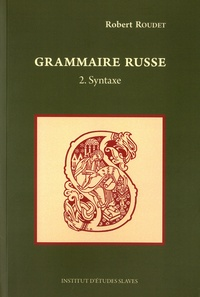 Grammaire russe- Tome 2, Syntaxe - Robert Roudet | Showmesound.org