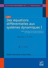 Robert Roussarie et Jean Roux - Des équations différentielles aux systèmes dynamiques I - Théorie élémentaire des équations différentielles avec éléments de topologie différentielle.