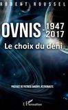Robert Roussel - Ovnis 1947-2017 - Le choix du déni.