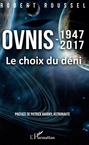 Ovnis 1947-2017. Le choix du déni