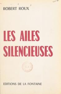 Robert Roux - Les ailes silencieuses.