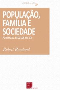 Robert Rowland - População, Família e Sociedade - Portugal, séculos XIX-XX.