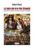 Robert Royal - Le Dieu qui n'a pas échoué - Comment la religion construit et soutient l'Occident.