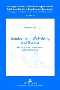 Robert Rudolf - Employment, Well-Being and Gender - Dynamics and Interactions in Emerging Asia.