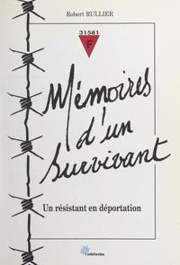 Robert Rullier et Jean-Pierre Brossard - Mémoires d'un survivant - Un Résistant en déportation.