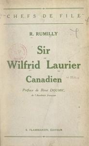 Robert Rumilly et Rene Doumic - Sir Wilfrid Laurier, canadien.