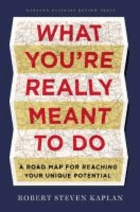 Robert-S Kaplan - What You're Really Meant to Do - A Road Map for Reaching Your Unique Potential.