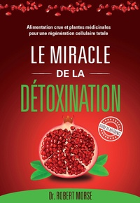 Robert S. Morse - Le miracle de la détoxination.